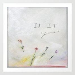 Is It You? Art Print