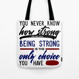 Being Strong Is Your Only Choice Tote Bag