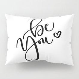 """""""Be You"""" Hand Lettering Art (Black) Pillow Sham"""