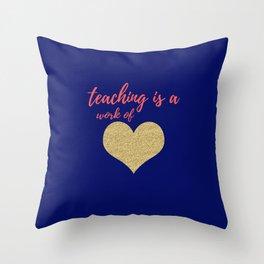 Teaching Is A Work Of Heart Throw Pillow