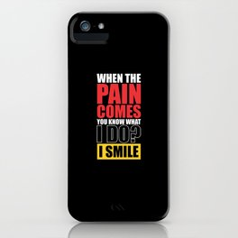 Lab No. 4 - When The Pain Comes You Know What I Do? I Smile Gym Inspirational Quotes Poster iPhone Case