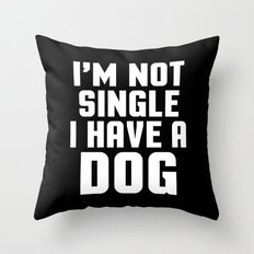 I'm Not Single Dog Funny Quote Throw Pillow