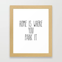 Home is Where You Park It Framed Art Print