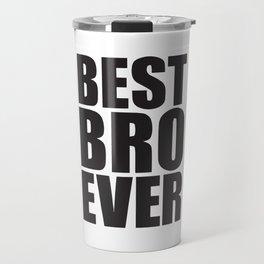 Best Bro Ever Travel Mug