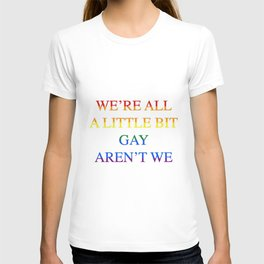 Harry Styles - We're all a little bit gay aren't we T-shirt