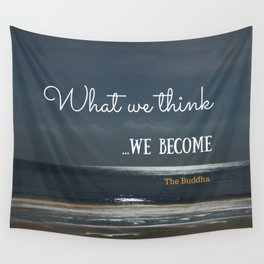 WHAT WE THINK, WE BECOME Wall Tapestry