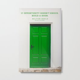 If opportunity doesn't knock, build a door. Milton Berle Quote Metal Print