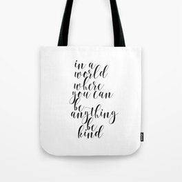 In A World Where You Can Be Anything Be Kind,Home Decor, Master Bedroom Art, Black and White Art Tote Bag