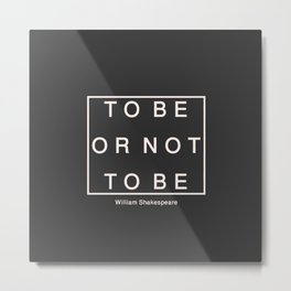 To Be Or Not Metal Print
