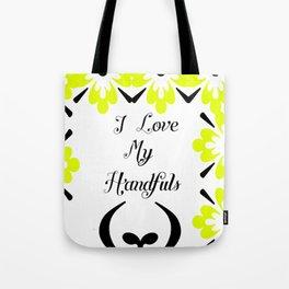 i love my handfuls Tote Bag