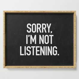 Sorry, I'm not listening Serving Tray