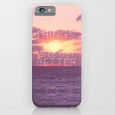 Things will get better iPhone 6s Slim Case