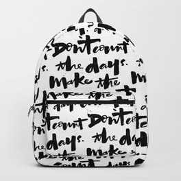 don't count the days. make the days count. Backpack