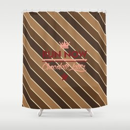Run Now, Chocolate Later Shower Curtain