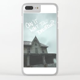 can it wait til tomorrow? Clear iPhone Case