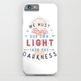 We Must Bring Our Own Light Into The Darkness iPhone Case