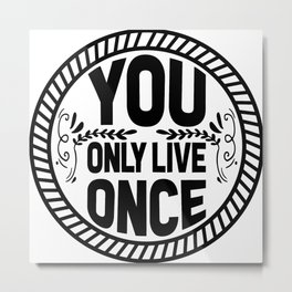 You only live once Metal Print