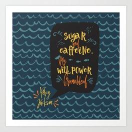 Sugar and caffeine. My willpower crumbled. Percy Jackson Art Print