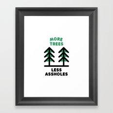 More Trees Less Assholes Framed Art Print