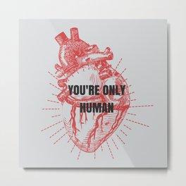 You're Only Human  Metal Print