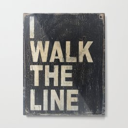 I Walk The Line Metal Print