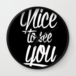 nice to see you Wall Clock