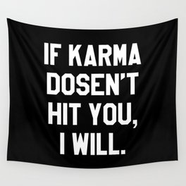 IF KARMA DOESN'T HIT YOU I WILL (Black & White) Wall Tapestry