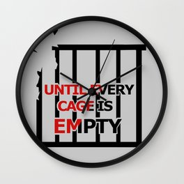 Until Every Cage Is Empty. Wall Clock