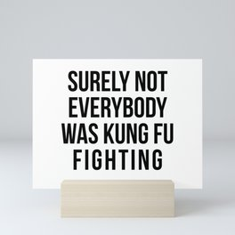 Surely Not Everybody Was Kung Fu Fighting Mini Art Print