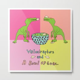 Velociraptors And A Bowl Of Guac. Metal Print