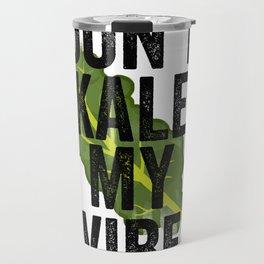 Don't Kale My Vibe Travel Mug