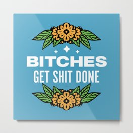 Bitches Get Shit Done Metal Print