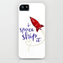 I Space Ship It iPhone Case