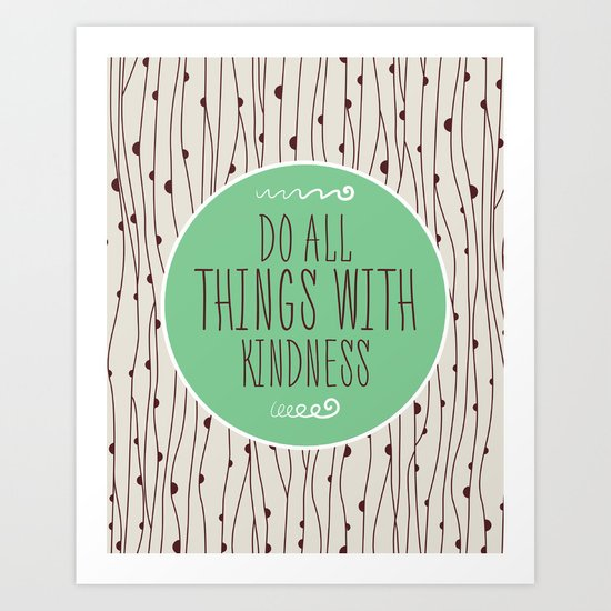 Do All Things with Kindness   Art Print