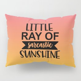 Little Ray Of Sarcastic Sunshine Pillow Sham