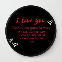 I love you. Thanks for being my wife. If I had another wife I would punch her in a face and go find Wall Clock