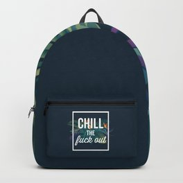 Chill The Fuck Out, Funny, Quote Backpack