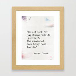 """Do not look for happiness outside yourself. The awakened seek happiness inside."" Framed Art Print"