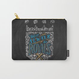 We'll Always Be Royals Carry-All Pouch