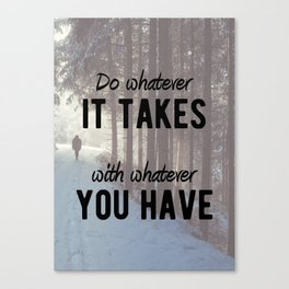 Motivational - Do whatever it takes! Canvas Print