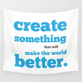 Create something that will make the world better Wall Tapestry