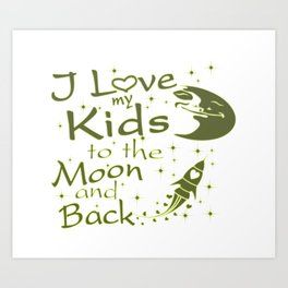 I Love My Kids to the Moon and Back Art Print