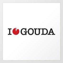 I Love Gouda Art Print