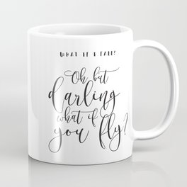 What if I fall? Oh but darling, what if you fly? Coffee Mug