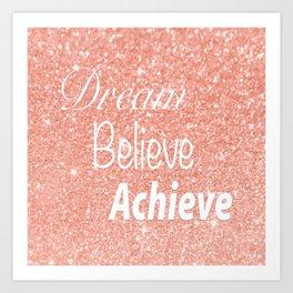Dream Believe Achieve Rose Gold Art Print