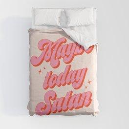 Maybe today Satan? Comforters