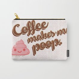 Coffee makes me poop. Carry-All Pouch