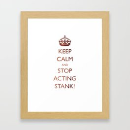 Keep calm and stop acting stank! Framed Art Print