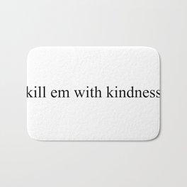#KillEmWithKindness Bath Mat