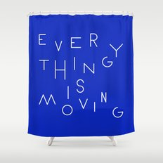 Everything is moving Shower Curtain